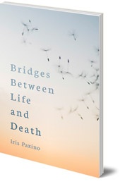 Iris Paxino; Translated by Cindy Hindes - Bridges Between Life and Death