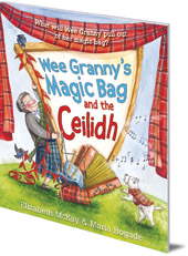 Elizabeth McKay; Illustrated by Maria Bogade - Wee Granny's Magic Bag and the Ceilidh
