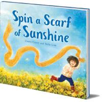 Dawn Casey; Illustrated by Stila Lim - Spin a Scarf of Sunshine