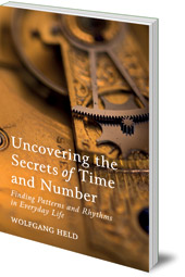 Wolfgang Held - Uncovering the Secrets of Time and Number: Finding Patterns and Rhythms in Everyday Life