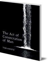Tom Ravetz - The Act of Consecration of Man