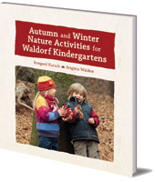 Irmgard Kutsch and Brigitte Walden; Translated by Jane Helmchen - Autumn and Winter Nature Activities for Waldorf Kindergartens