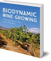 Edited by Jean-Michel Florin; Translated by Bernard Jarman - Biodynamic Wine Growing: Understanding the Vine and Its Rhythms