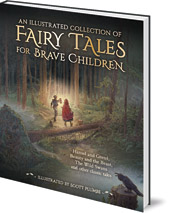 Jacob and Wilhelm Grimm and Hans Christian Andersen; Illustrated by Scott Plumbe - An Illustrated Collection of Fairy Tales for Brave Children