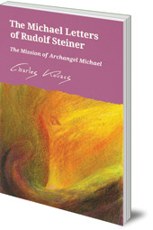 Charles Kovacs - The Michael Letters of Rudolf Steiner: The Mission of Archangel Michael