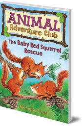 Michelle Sloan; Illustrated by Hannah George - The Baby Red Squirrel Rescue (Animal Adventure Club 3)