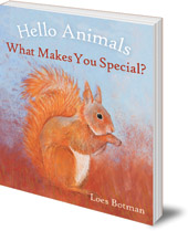 Illustrated by Loes Botman - Hello Animals, What Makes You Special?