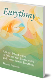 Thomas Poplawski - Eurythmy: A Short Introduction to Educational, Therapeutic and Performance Eurythmy