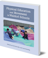 Edited by Gerlinde Idler and Lutz Gerding; Translated by Geoff Hunter - Physical Education and Movement in Waldorf Schools