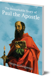 Siegwart Knijpenga; Translated by Philip Mees - The Remarkable Story of Paul the Apostle