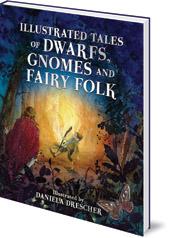 Illustrated by Daniela Drescher; Edited by Ineke Verschuren - Illustrated Tales of Dwarfs, Gnomes and Fairy Folk