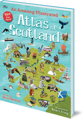 David MacPhail; Illustrated by Anders Frang - An Amazing Illustrated Atlas of Scotland