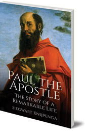 Siegwart Knijpenga; Translated by Philip Mees - Paul the Apostle: The Story of a Remarkable Life