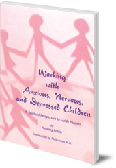 Henning Köhler; Translated by Marjorie Spock - Working with Anxious, Nervous and Depressed Children: A Spiritual Perspective to Guide Parents