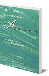 Edited by David Mitchell and Christopher Clouder - Rudolf Steiner's Observations on Adolescence: The Third Phase of Human Development