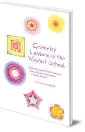 Ernst Schuberth; Translated by Nina Kuettel - Geometry Lessons in the Waldorf School: Volume 2: Freehand Form Drawing and Basic Geometric Construction in Grades 4 and 5