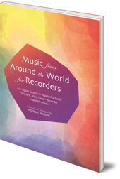 Michael Preston - Music from Around the World for Recorders: Ensemble Music for Descant, Alto and Tenor Recorders in Waldorf Schools