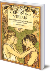 Jakob Streit; Translated by Nina Kuettel - Geron and Virtus: A Fateful Encounter of Two Youths: A German and a Roman