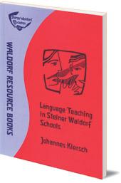 Johannes Kiersch; Translated by Norman Skillen - Language Teaching in Steiner Waldorf Schools: Rudolf Steiner's concept of an integrated approach to language teaching