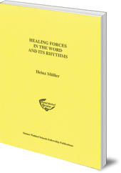 Heinz Müller; Translated by Jesse Darrell - Healing Forces in the Word and Its Rhythms: Report Verses in Rudolf Steiner's Art of Education