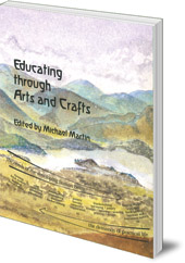 Edited by Michael Martin - Educating through Arts and Crafts: An integrated approach to craft work in Steiner Waldorf schools