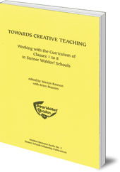 Edited by Martyn Rawson and Brien Masters; Translated by Johanna Collis - Towards Creative Teaching: Working with the Curriculum of Classes 1 to 8 in Steiner Waldorf Schools