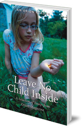 Edited by H. Emerson Blake; Foreword by Louise Chawla - Leave No Child Inside: A Selection of Essays from Orion Magazine