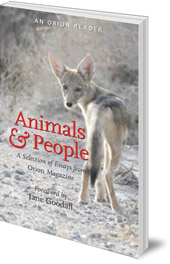 Edited by H. Emerson Blake; Foreword by Jane Goodall - Animals and People: A Selection of Essays from Orion Magazine