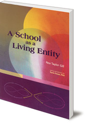 Rea Taylor Gill; Foreword by Torin Finser - A School as a Living Entity