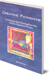 Elizabeth Auer - Creative Pathways: Activities That Strengthen The Child's Cognitive Forces