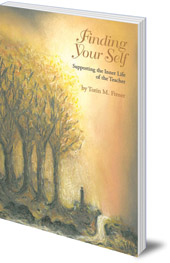 Torin M. Finser - Finding Your Self: Supporting the Inner Life of the Teacher