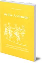Henning Anderson; Translated by Archie Duncanson and Verner Pedersen - Active Arithmetic!: Movement and Mathematics Teaching in the Lower Grades of a Waldorf School