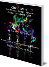 Robert Sonner - Chemistry for Waldorf Middle Schools: Grades Six, Seven and Eight: A Compendium of Phenomenological Experiments