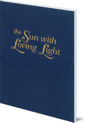 Edited by Stephen Bloomquist; Illustrated by Pamela Dalton - The Sun with Loving Light