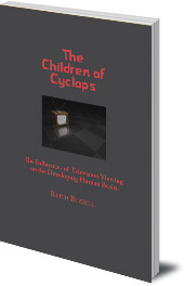 Keith A. Buzzell - The Children of Cyclops: The Influences of Television Viewing on the Developing Human Brain
