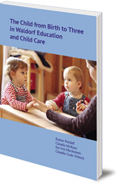 Edited by Rainer Patzlaff and Susan Howard; Translated by Margot M. Saar - The Child from Birth to Three in Waldorf Education and Child Care