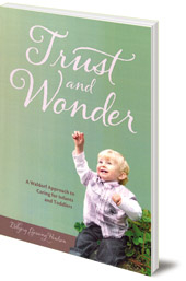 Eldbjorg Gjessing Paulsen - Trust and Wonder: A Waldorf Approach to Caring for Infants and Toddlers