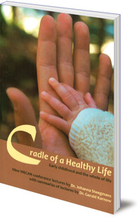 Johanna Steegmans and Gerald Karnow - Cradle of a Healthy Life: Early Childhood and the Whole of Life