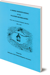 Edited by Susan Howard - A Deeper Understanding of the Waldorf Kindergarten: Articles from the Waldorf Kindergarten Newsletter 1981-1992: Volume 2