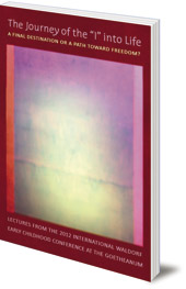 Edited by Nancy Blanning - The Journey of the 'I' into Life: A Final Destination or a Path Towards Freedom?