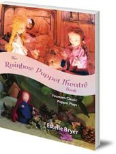 Estelle Bryer; Janene Ping - The Rainbow Puppet Theater Book: Fourteen Classic Puppet Plays