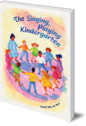 Daniel Udo de Haes; Translated by Barbara Mees - The Singing, Playing Kindergarten