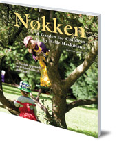 Helle Heckmann - Nokken: A Garden for Children: A Danish Approach to Waldorf-based Child Care