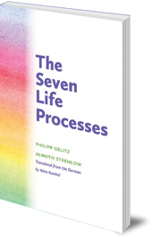 Philipp Gelitz and Almuth Strehlow; Translated by Nina Kuettel - The Seven Life Processes: Understanding and Supporting Them in Home, Kindergarten and School