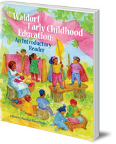 Edited by Shannon Honigblum - Waldorf Early Childhood Education: An Introductory Reader