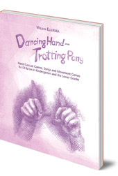 Wilma Ellersiek; Translated by Lyn and Kundry Willwerth - Dancing Hand, Trotting Pony: Hand Gesture Games, Songs and Movement Games for Children in Kindergarten and the Lower Grades
