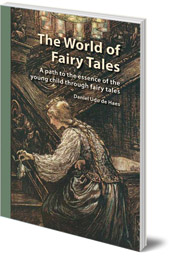 Daniel Udo de Haes; Translated by Barbara Mees - The World of Fairy Tales: A Path to the Essence of the Young Child through Fairy Tales