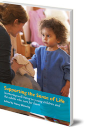 Edited by Nancy Blanning - Supporting the Sense of Life: Nurturing well-being in young children and the adults that care for them