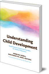 Edited by Angelika Wiehl and Wolfgang-M Auer; Translated by Margot Saar - Understanding Child Development: Steiner's Essential Principles for Waldorf Education