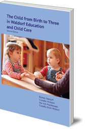 Edited by Rainer Patzlaff, Caudia McKeen and Ina von Mackensen - The Child from Birth to Three in Waldorf Education and Child Care